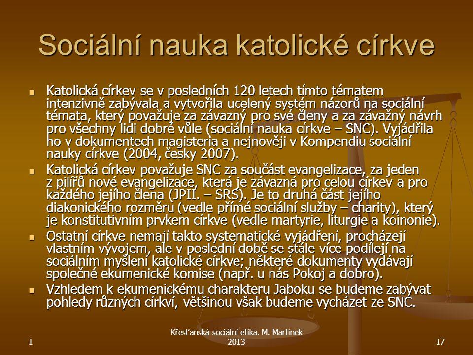 1 Křesťanská sociální etika. M. Martinek 201317 Sociální nauka katolické církve Katolická církev se v posledních 120 letech tímto tématem intenzivně z