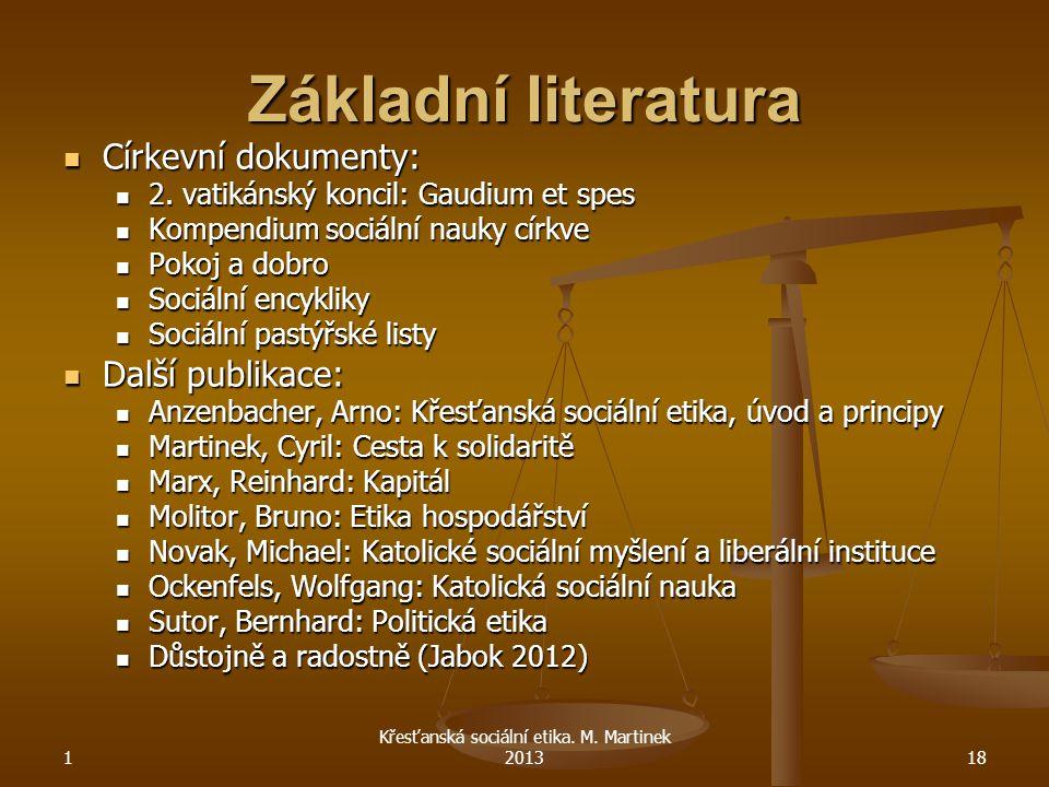 1 Křesťanská sociální etika. M. Martinek 201318 Základní literatura Církevní dokumenty: Církevní dokumenty: 2. vatikánský koncil: Gaudium et spes 2. v