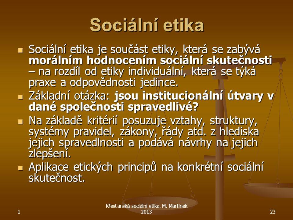 1 Křesťanská sociální etika. M. Martinek 201323 Sociální etika Sociální etika je součást etiky, která se zabývá morálním hodnocením sociální skutečnos