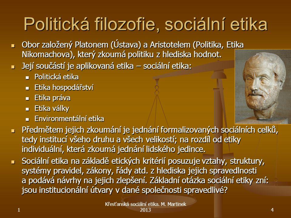 Politická filozofie, sociální etika Obor založený Platonem (Ústava) a Aristotelem (Politika, Etika Nikomachova), který zkoumá politiku z hlediska hodn