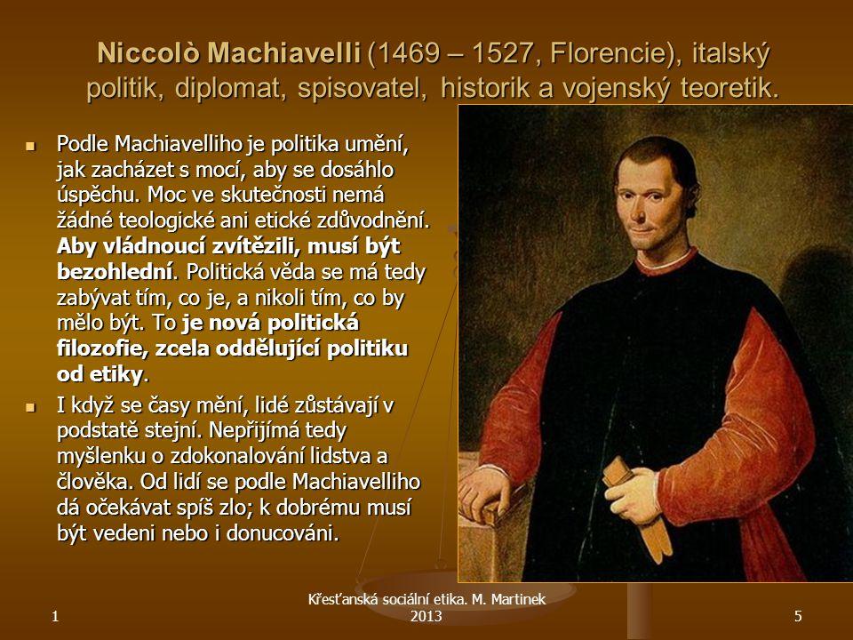 Niccolò Machiavelli (1469 – 1527, Florencie), italský politik, diplomat, spisovatel, historik a vojenský teoretik. Podle Machiavelliho je politika umě