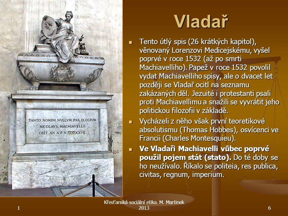Vladař Tento útlý spis (26 krátkých kapitol), věnovaný Lorenzovi Medicejskému, vyšel poprvé v roce 1532 (až po smrti Machiavelliho). Papež v roce 1532
