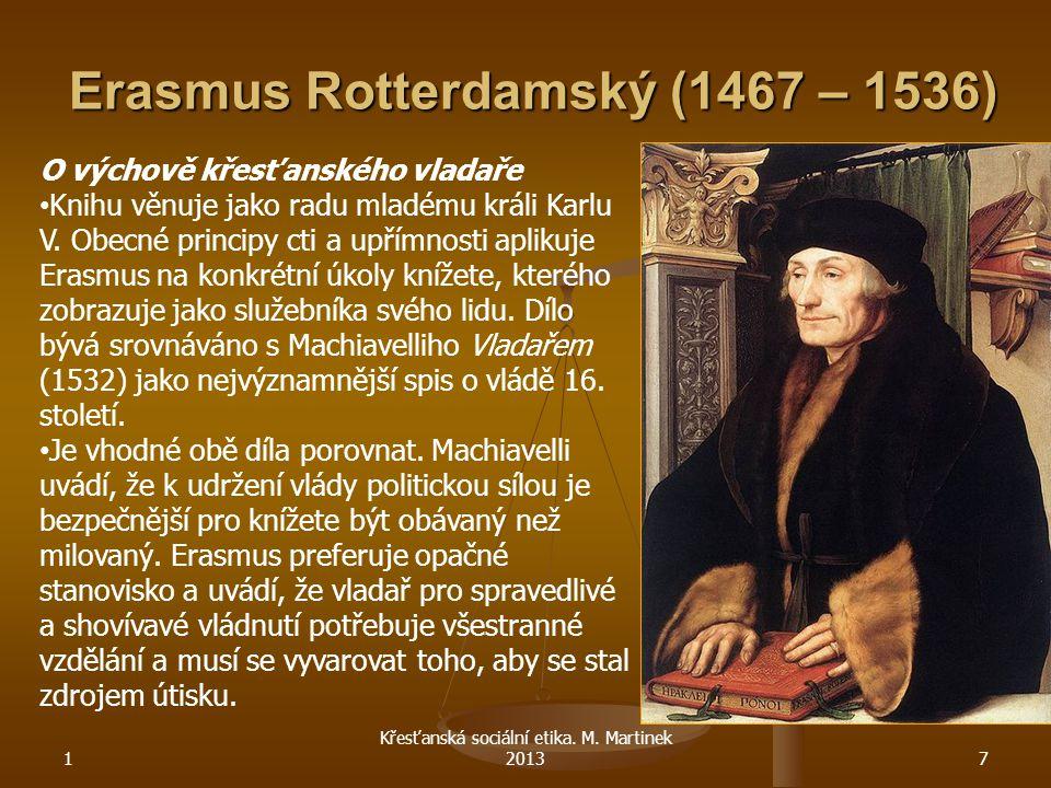 Erasmus Rotterdamský (1467 – 1536) 1 Křesťanská sociální etika. M. Martinek 20137 O výchově křesťanského vladaře Knihu věnuje jako radu mladému králi