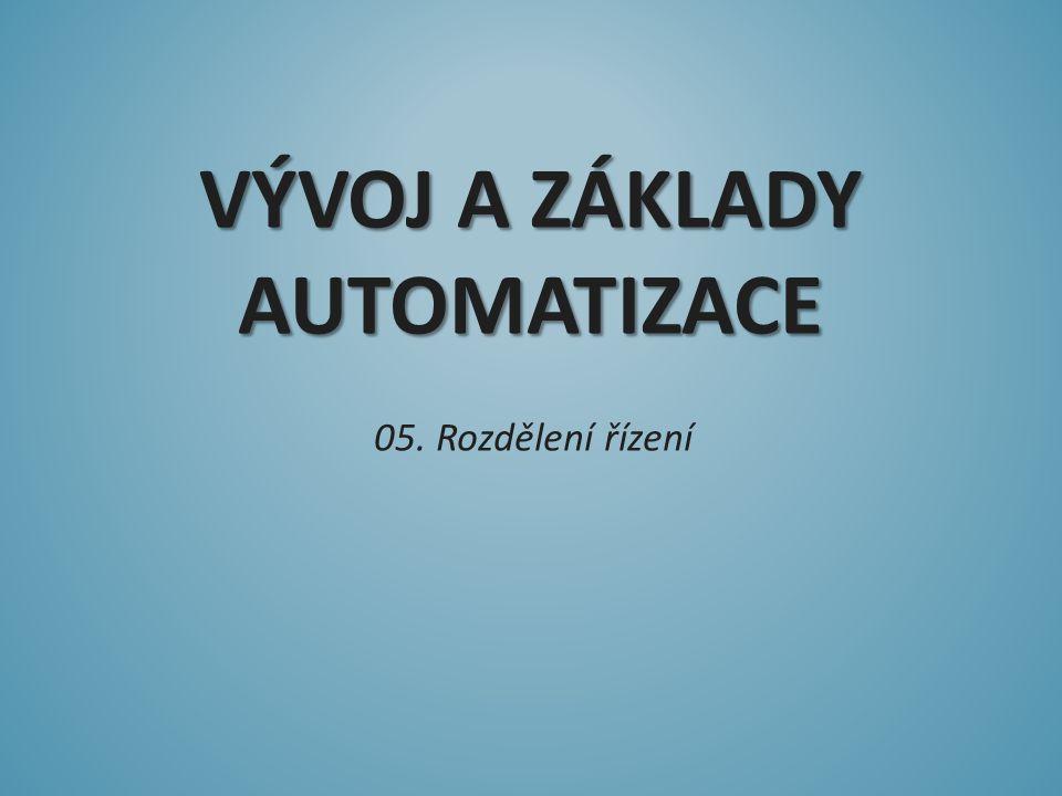 VÝVOJ A ZÁKLADY AUTOMATIZACE 05. Rozdělení řízení