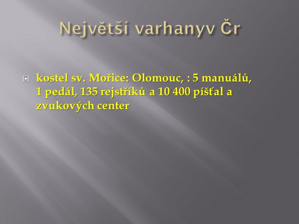  kostel sv. Mořice: Olomouc, : 5 manuálů, 1 pedál, 135 rejstříků a 10 400 píšťal a zvukových center