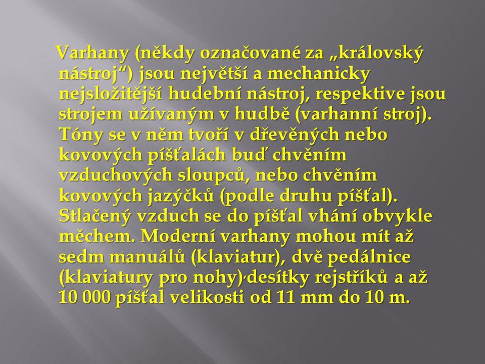 """Varhany (někdy označované za """"královský nástroj"""") jsou největší a mechanicky nejsložitější hudební nástroj, respektive jsou strojem užívaným v hudbě ("""