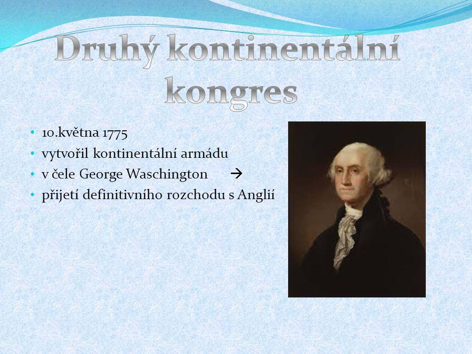 10.května 1775 vytvořil kontinentální armádu v čele George Waschington  přijetí definitivního rozchodu s Anglií