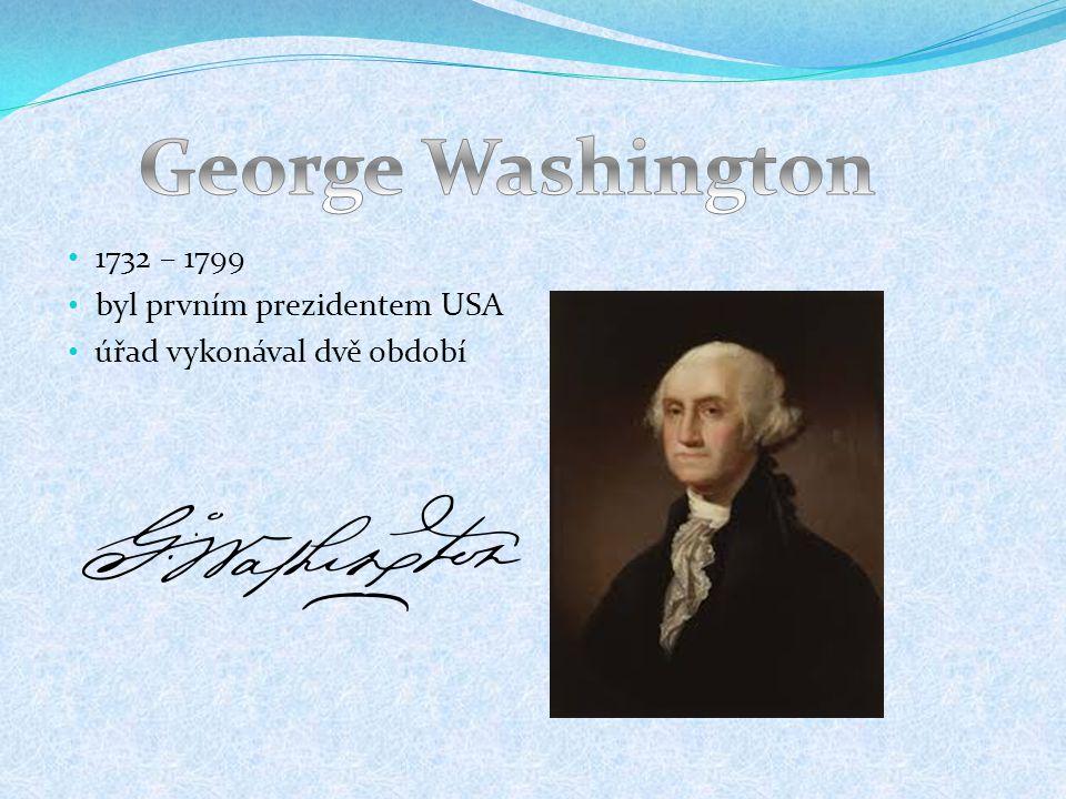 1732 – 1799 byl prvním prezidentem USA úřad vykonával dvě období