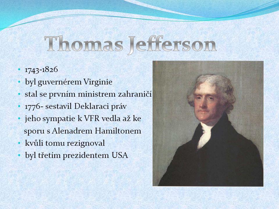 1743-1826 byl guvernérem Virginie stal se prvním ministrem zahraničí 1776- sestavil Deklaraci práv jeho sympatie k VFR vedla až ke sporu s Alenadrem Hamiltonem kvůli tomu rezignoval byl třetím prezidentem USA