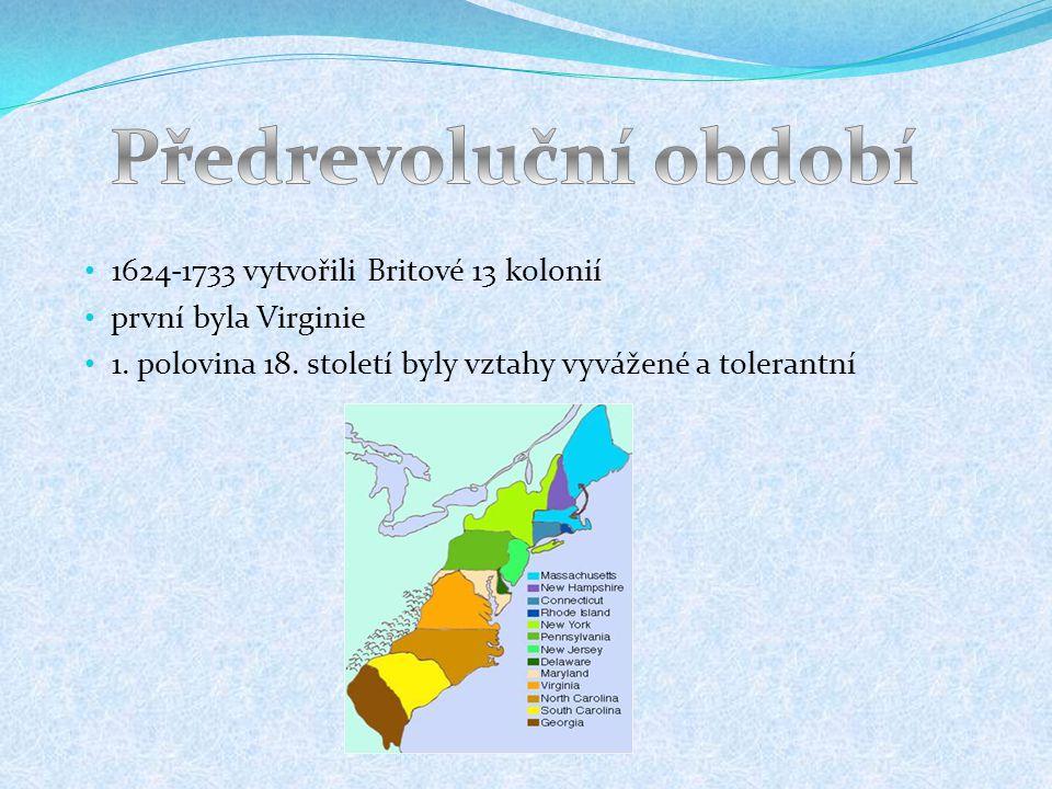 1624-1733 vytvořili Britové 13 kolonií první byla Virginie 1. polovina 18. století byly vztahy vyvážené a tolerantní