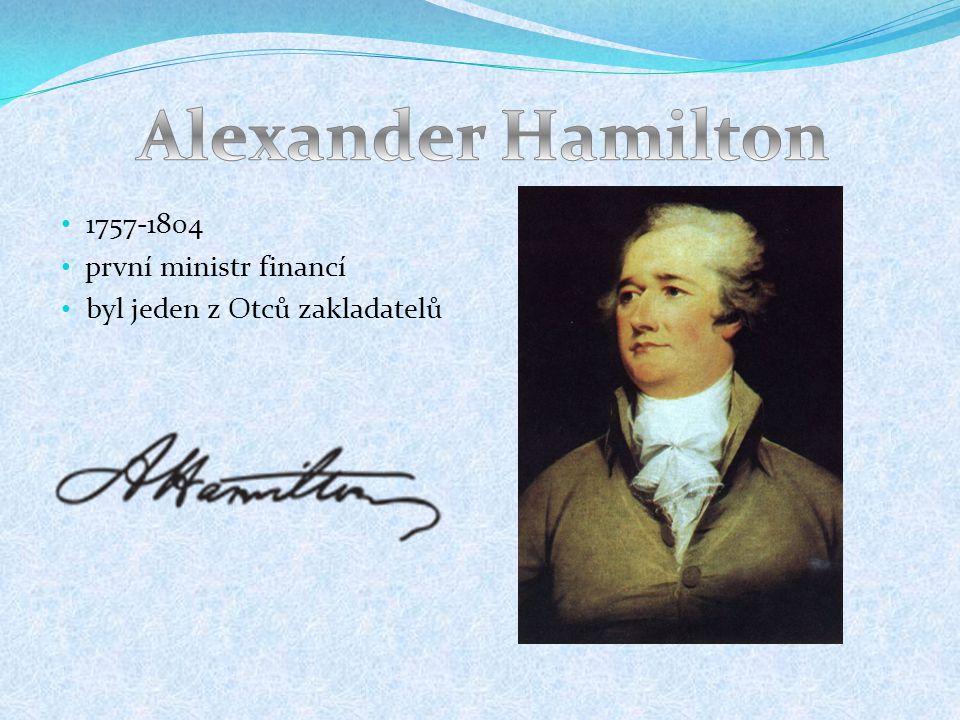 1757-1804 první ministr financí byl jeden z Otců zakladatelů