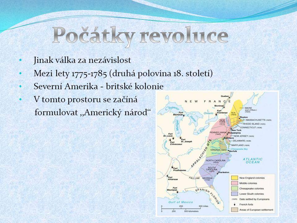 Jinak válka za nezávislost Mezi lety 1775-1785 (druhá polovina 18. století) Severní Amerika - britské kolonie V tomto prostoru se začíná formulovat,,A
