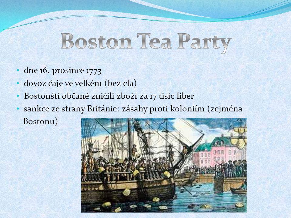 dne 16. prosince 1773 dovoz čaje ve velkém (bez cla) Bostonští občané zničili zboží za 17 tisíc liber sankce ze strany Británie: zásahy proti koloniím