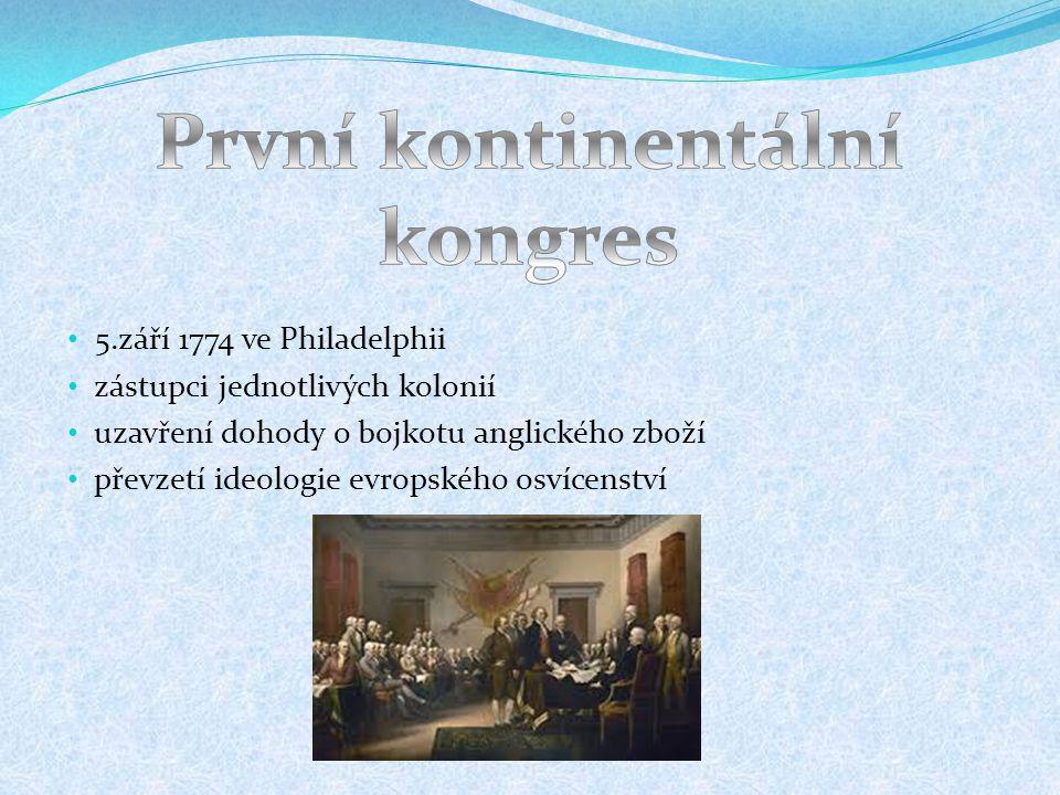 5.září 1774 ve Philadelphii zástupci jednotlivých kolonií uzavření dohody o bojkotu anglického zboží převzetí ideologie evropského osvícenství