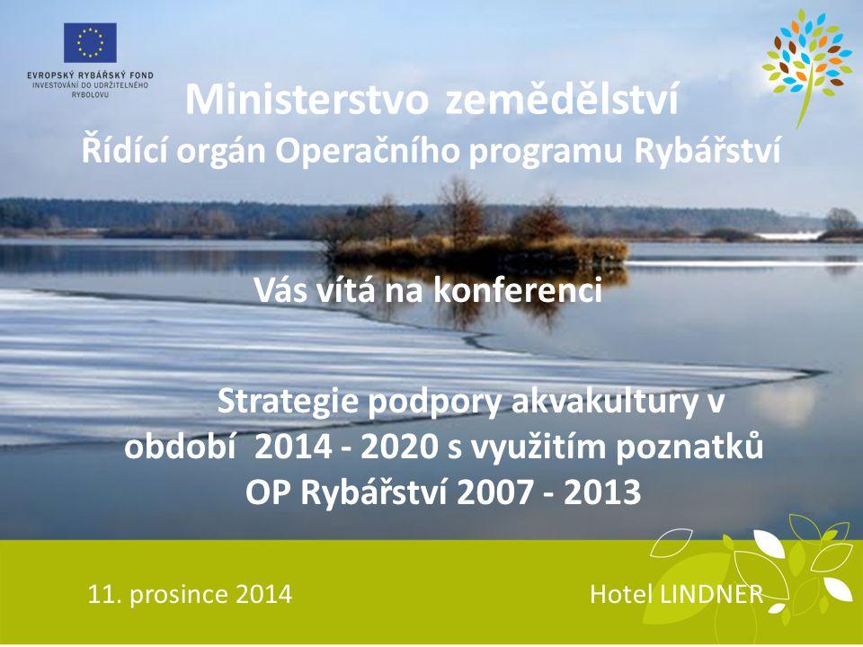 Ministerstvo zemědělství Řídící orgán Operačního programu Rybářství Vás vítá na konferenci Strategie podpory akvakultury v období 2014 - 2020 s využitím poznatků OP Rybářství 2007 - 2013 11.