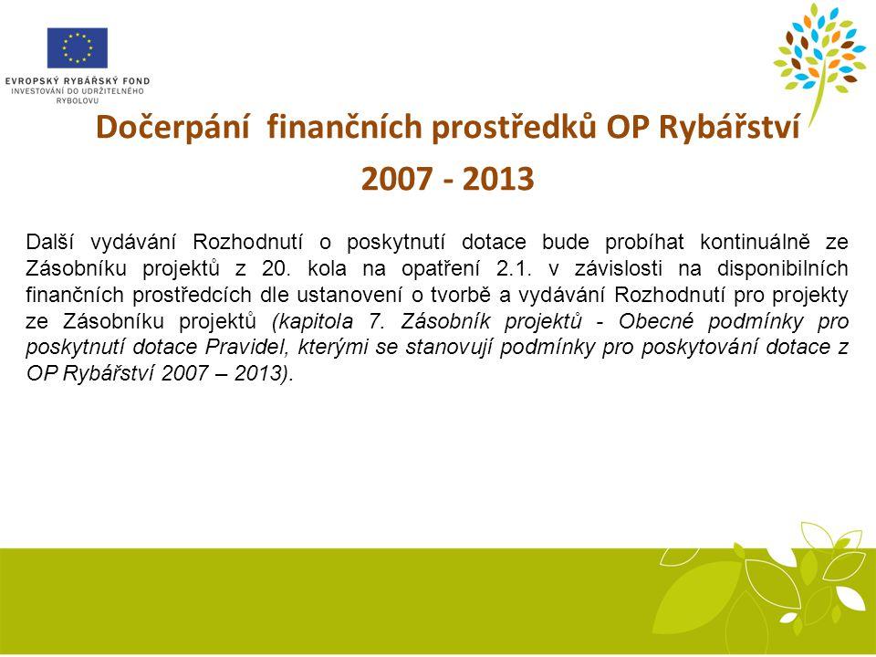 Dočerpání finančních prostředků OP Rybářství 2007 - 2013 Další vydávání Rozhodnutí o poskytnutí dotace bude probíhat kontinuálně ze Zásobníku projektů z 20.