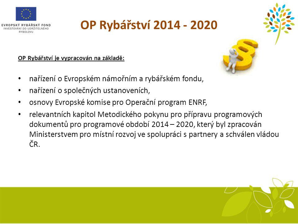 OP Rybářství 2014 - 2020 OP Rybářství je vypracován na základě: nařízení o Evropském námořním a rybářském fondu, nařízení o společných ustanoveních, osnovy Evropské komise pro Operační program ENRF, relevantních kapitol Metodického pokynu pro přípravu programových dokumentů pro programové období 2014 – 2020, který byl zpracován Ministerstvem pro místní rozvoj ve spolupráci s partnery a schválen vládou ČR.