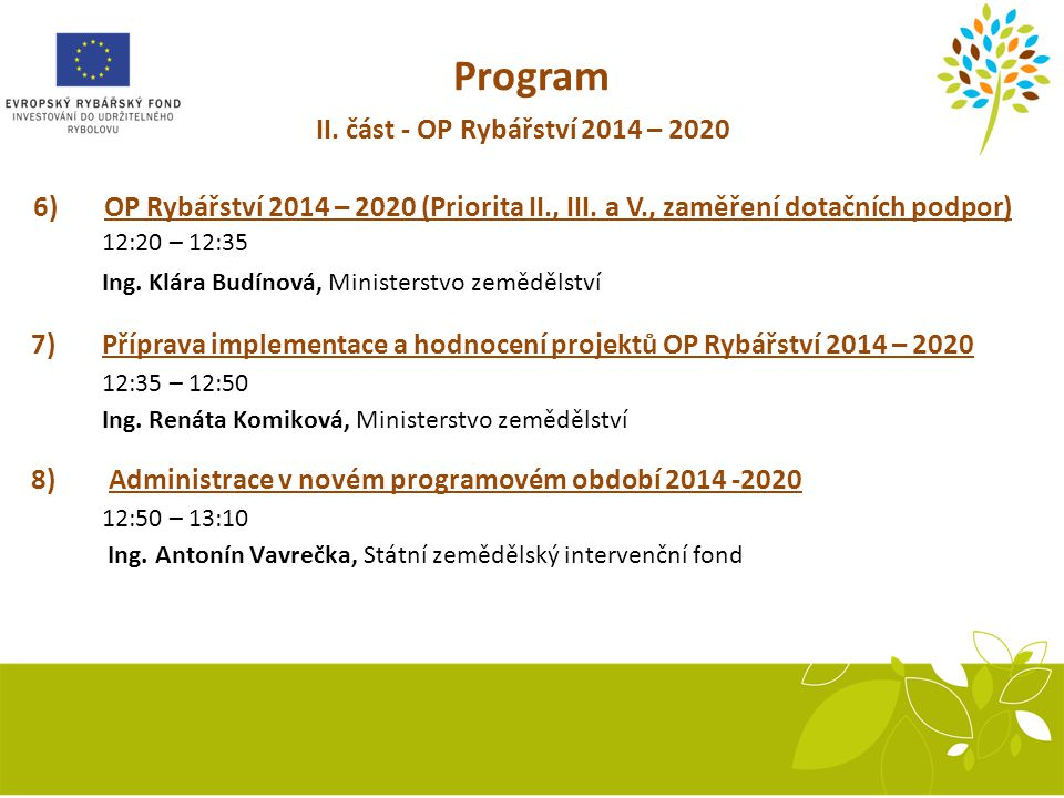 Program II.část - OP Rybářství 2014 – 2020 9) Diskuse 13:10 – 13:25 10) Závěr 13:25 – 13:35 Ing.