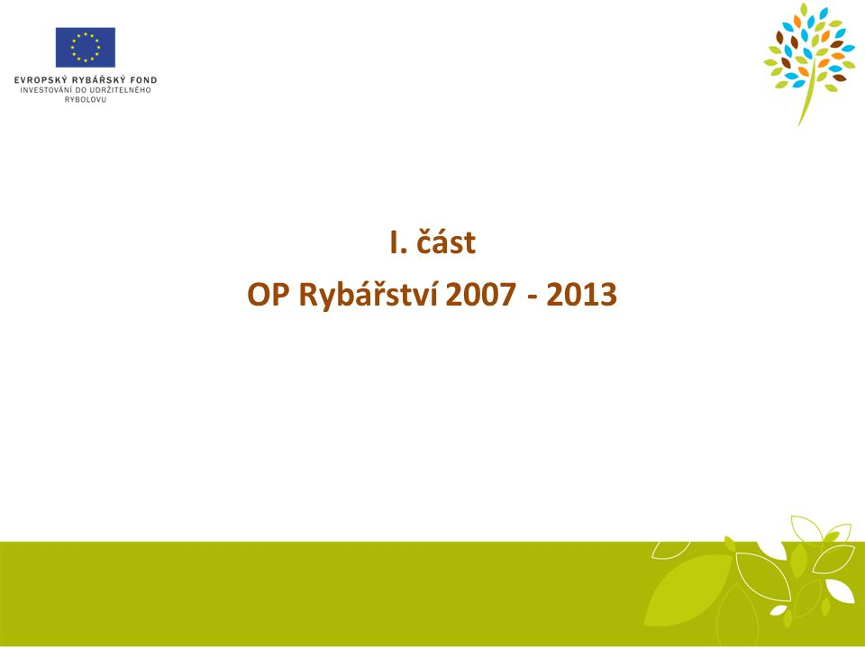 Pokrok v implementaci OP Rybářství 2007 - 2013 Ing. Renáta Komiková Ministerstvo zemědělství