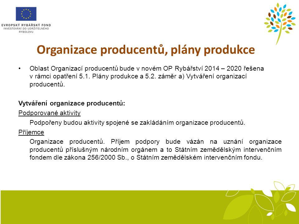 Organizace producentů, plány produkce Oblast Organizací producentů bude v novém OP Rybářství 2014 – 2020 řešena v rámci opatření 5.1.