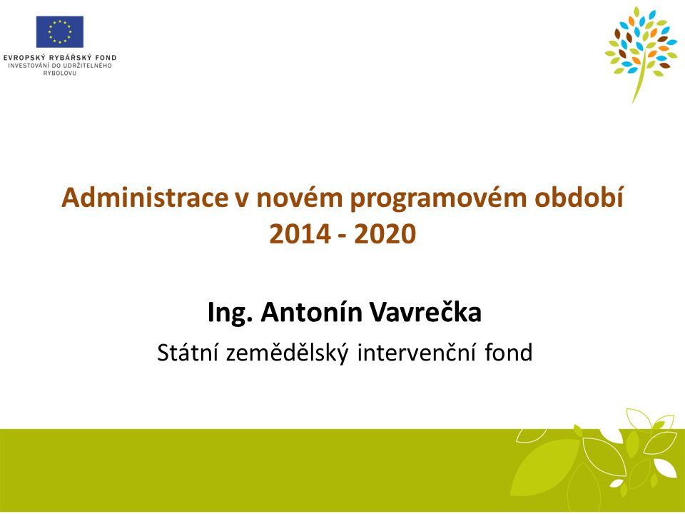 Administrace v novém programovém období 2014 - 2020 Ing.