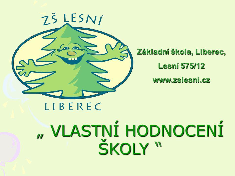 """"""" VLASTNÍ HODNOCENÍ ŠKOLY Základní škola, Liberec, Lesní 575/12 www.zslesni.cz"""