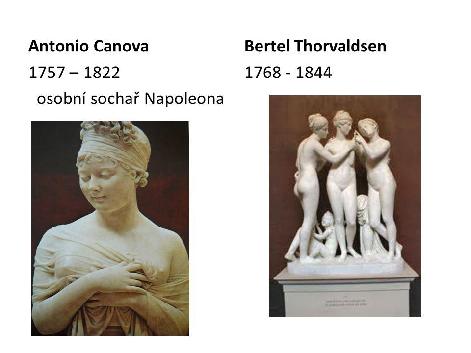 Antonio Canova 1757 – 1822 osobní sochař Napoleona Bertel Thorvaldsen 1768 - 1844