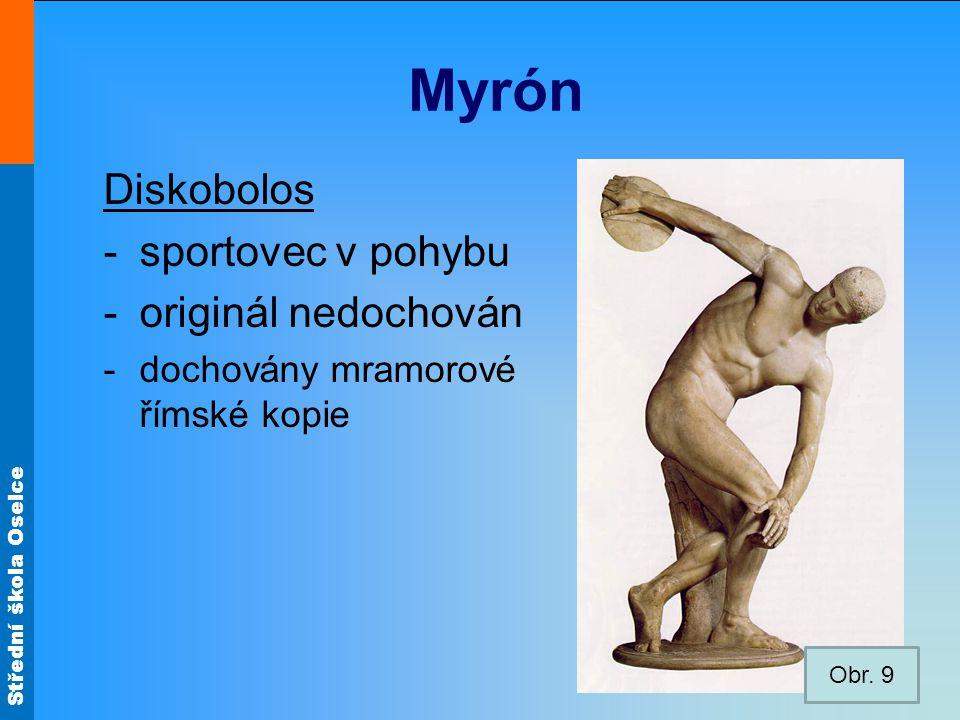 Střední škola Oselce Myrón Diskobolos -sportovec v pohybu -originál nedochován -dochovány mramorové římské kopie Obr. 9