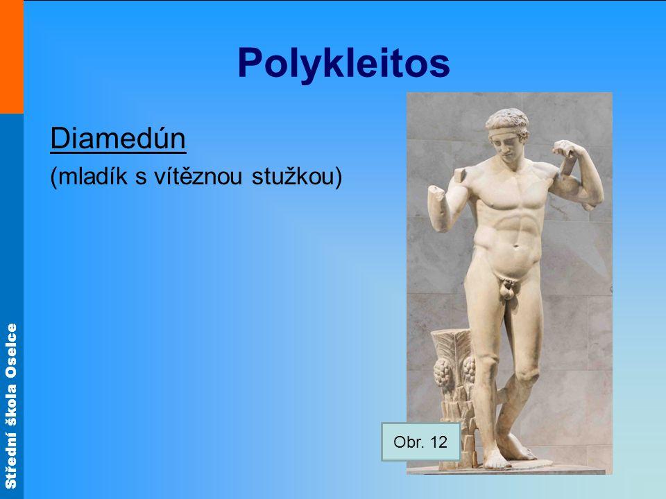 Střední škola Oselce Polykleitos Diamedún (mladík s vítěznou stužkou) Obr. 12