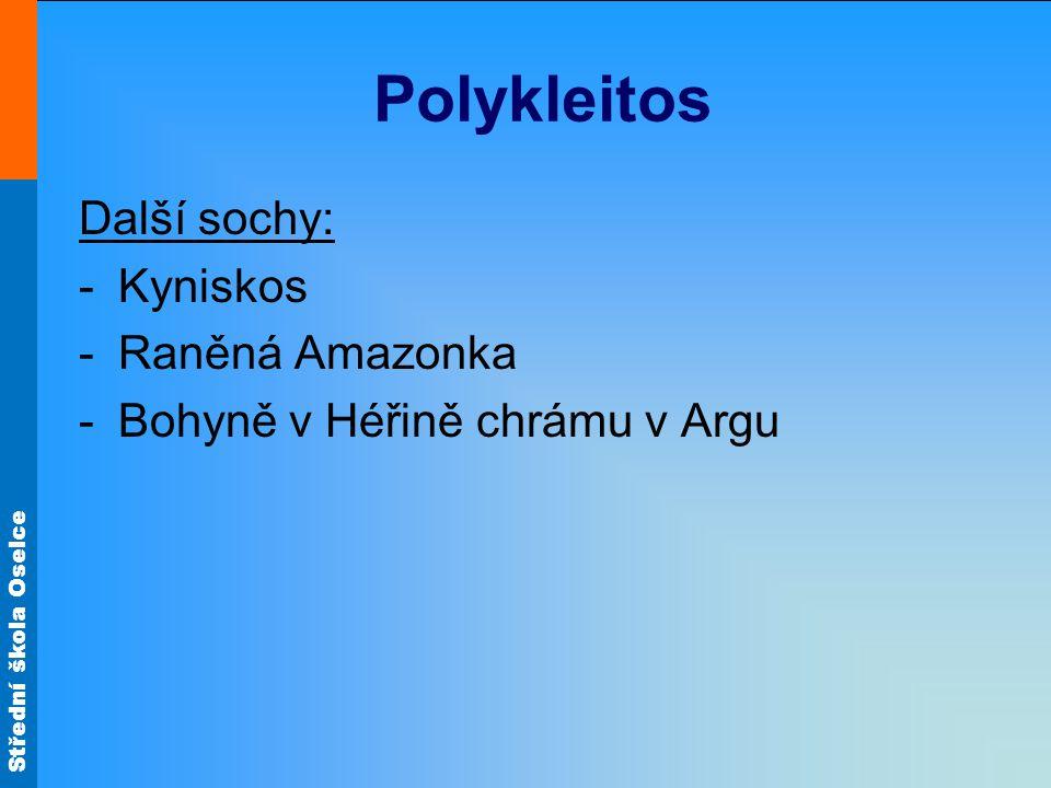 Střední škola Oselce Polykleitos Další sochy: -Kyniskos -Raněná Amazonka -Bohyně v Héřině chrámu v Argu