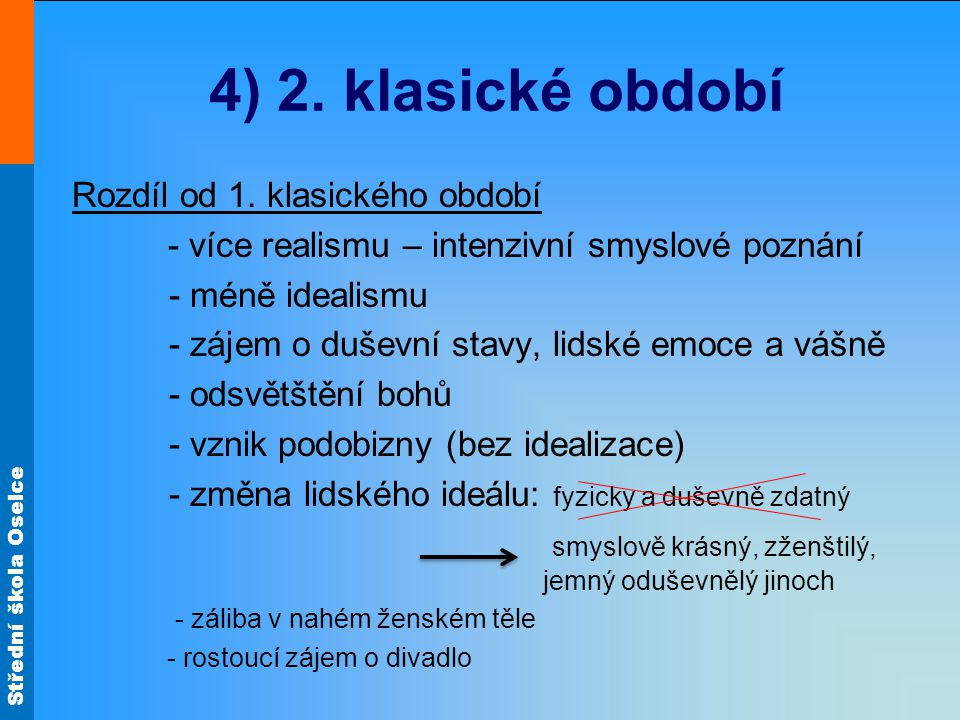 Střední škola Oselce 4) 2.klasické období Rozdíl od 1.