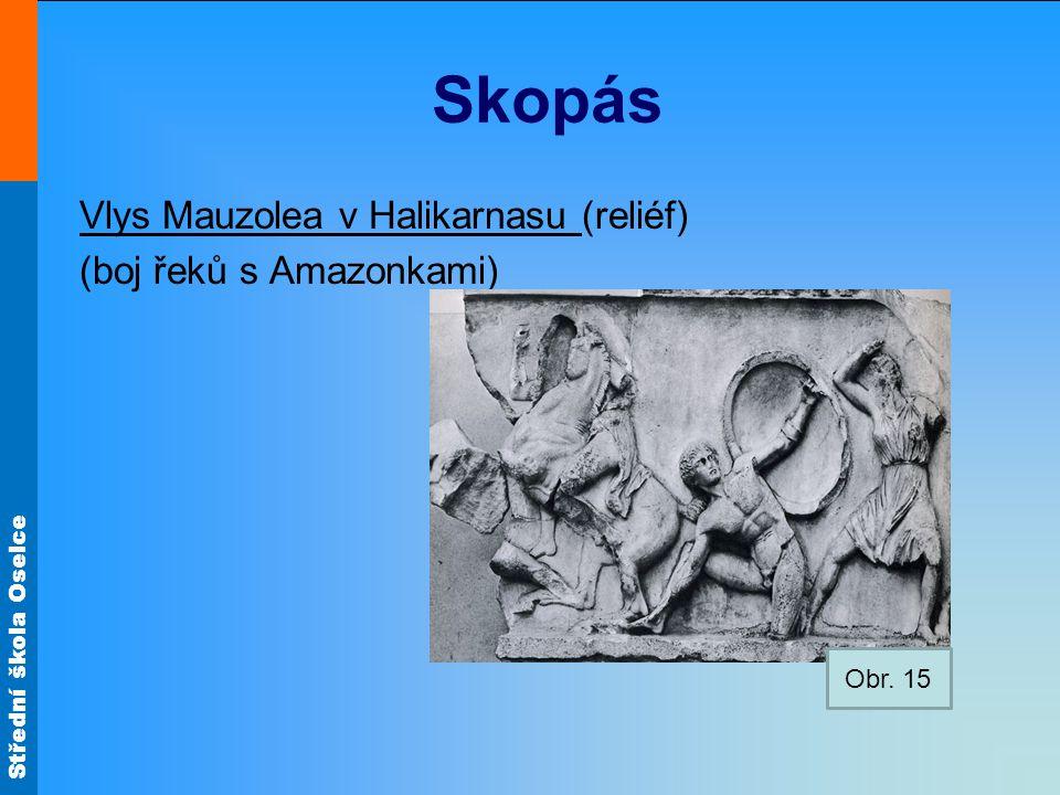Střední škola Oselce Skopás Vlys Mauzolea v Halikarnasu (reliéf) (boj řeků s Amazonkami) Obr. 15