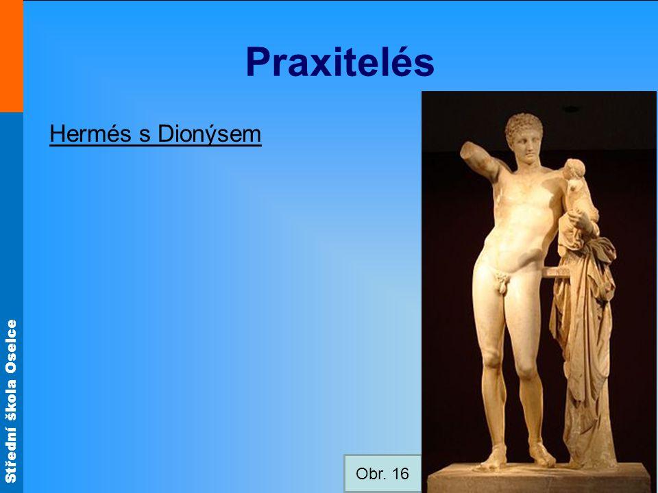 Střední škola Oselce Praxitelés Hermés s Dionýsem Obr. 16