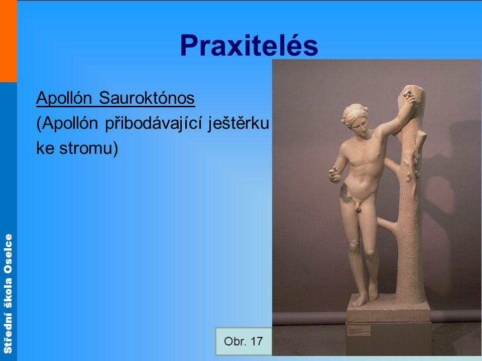 Střední škola Oselce Praxitelés Apollón Sauroktónos (Apollón přibodávající ještěrku ke stromu) Obr.