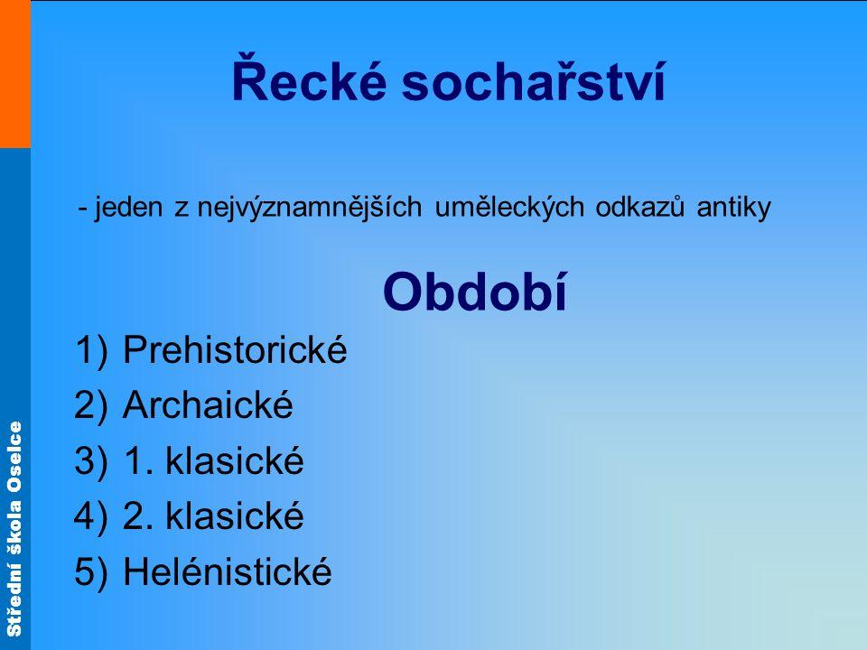 Střední škola Oselce Řecké sochařství 1)Prehistorické 2)Archaické 3)1.