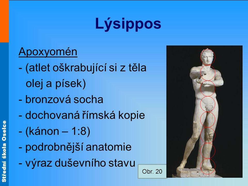 Střední škola Oselce Lýsippos Apoxyomén - (atlet oškrabující si z těla olej a písek) - bronzová socha - dochovaná římská kopie - (kánon – 1:8) - podrobnější anatomie - výraz duševního stavu Obr.