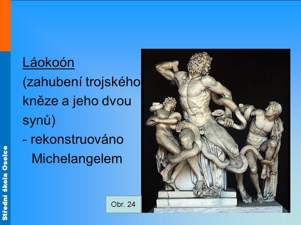 Střední škola Oselce Láokoón (zahubení trojského kněze a jeho dvou synů) - rekonstruováno Michelangelem Obr. 24