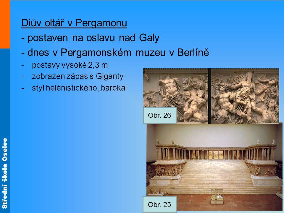 """Střední škola Oselce Diův oltář v Pergamonu - postaven na oslavu nad Galy - dnes v Pergamonském muzeu v Berlíně -postavy vysoké 2,3 m -zobrazen zápas s Giganty -styl helénistického """"baroka Obr."""