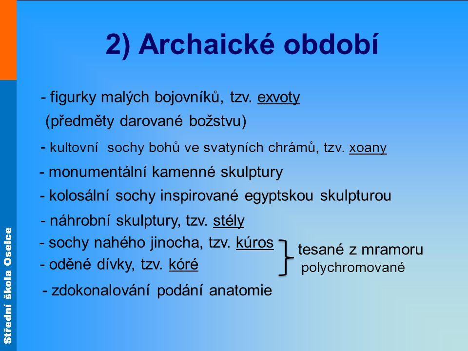 Střední škola Oselce 2) Archaické období - figurky malých bojovníků, tzv.