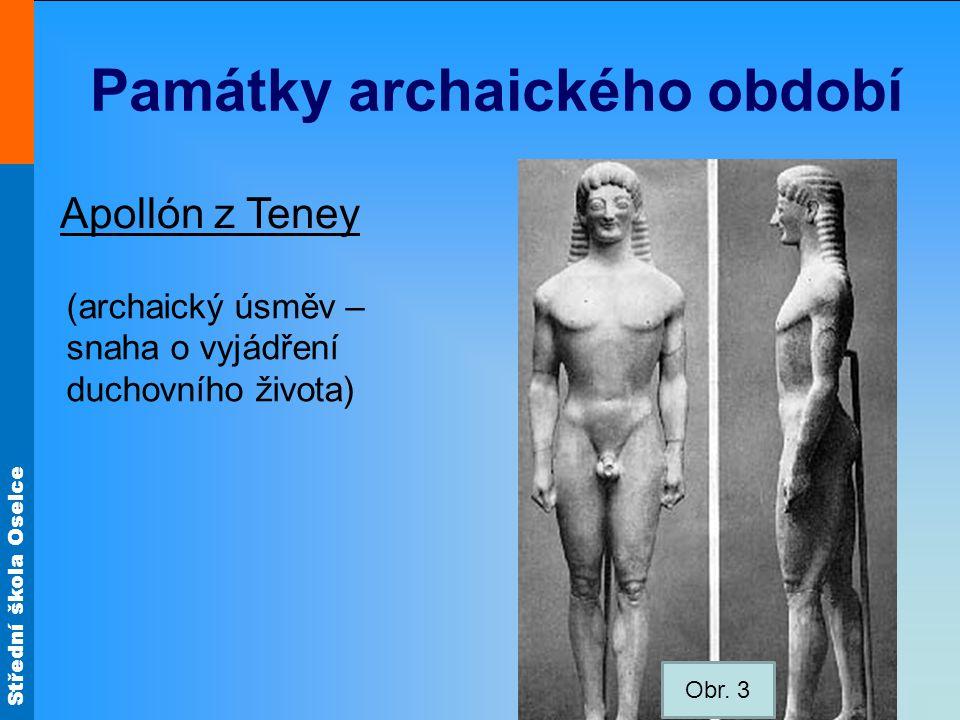 Střední škola Oselce Památky archaického období Apollón z Teney (archaický úsměv – snaha o vyjádření duchovního života) Obr.