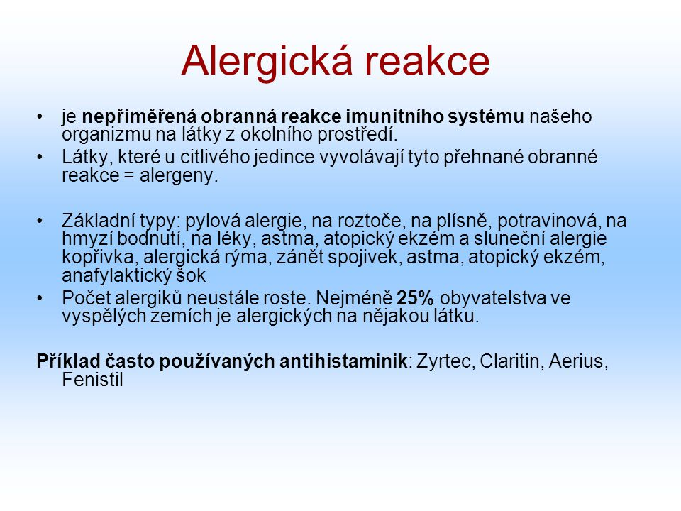 Alergická reakce je nepřiměřená obranná reakce imunitního systému našeho organizmu na látky z okolního prostředí. Látky, které u citlivého jedince vyv