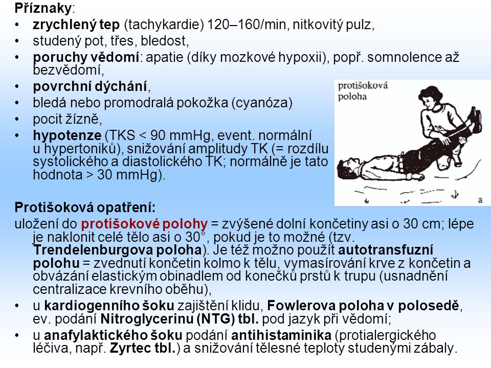 Příznaky: zrychlený tep (tachykardie) 120–160/min, nitkovitý pulz, studený pot, třes, bledost, poruchy vědomí: apatie (díky mozkové hypoxii), popř.