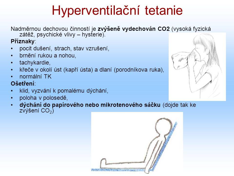 Hyperventilační tetanie Nadměrnou dechovou činností je zvýšeně vydechován CO2 (vysoká fyzická zátěž, psychické vlivy – hysterie). Příznaky: pocit duše