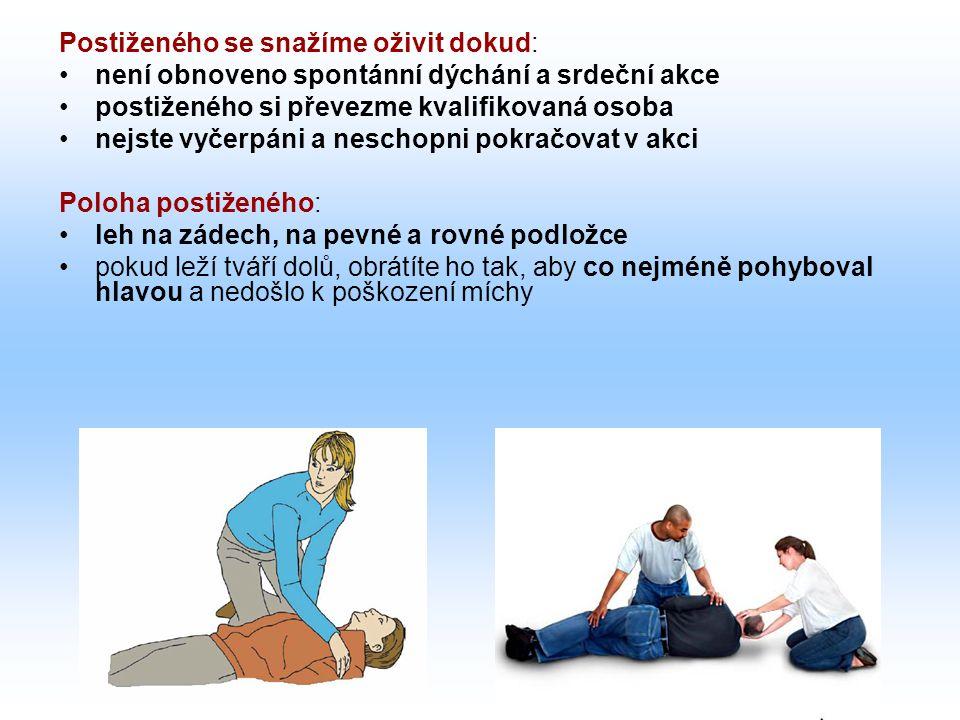 Postiženého se snažíme oživit dokud: není obnoveno spontánní dýchání a srdeční akce postiženého si převezme kvalifikovaná osoba nejste vyčerpáni a nes