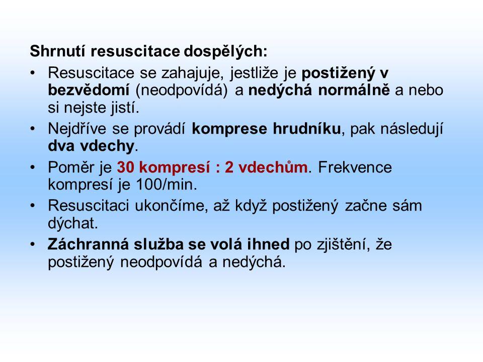 Shrnutí resuscitace dospělých: Resuscitace se zahajuje, jestliže je postižený v bezvědomí (neodpovídá) a nedýchá normálně a nebo si nejste jistí.
