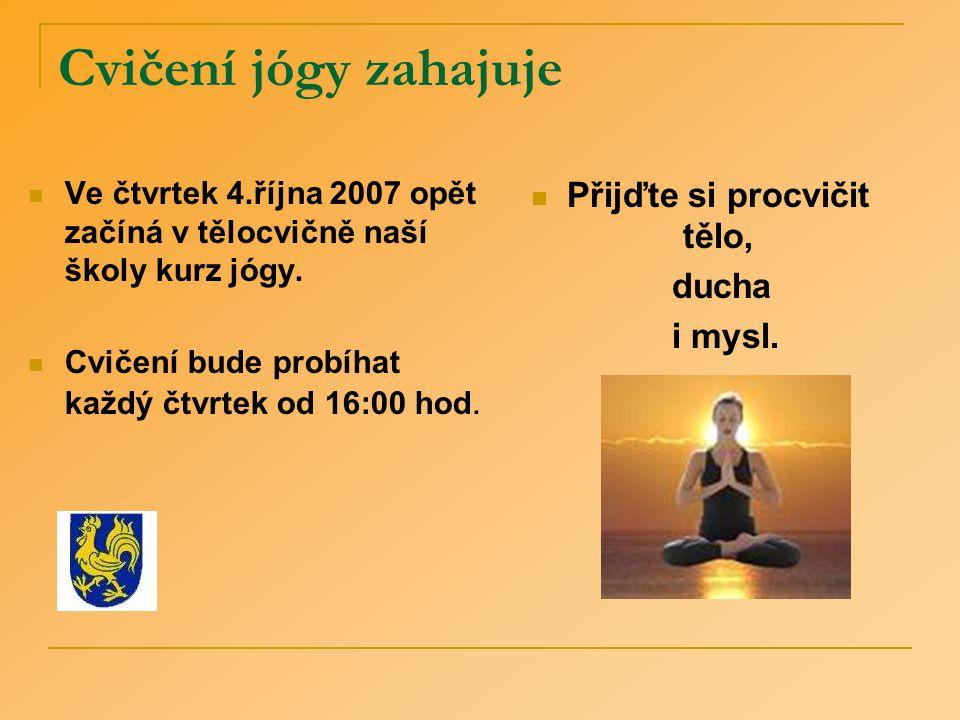 Cvičení jógy zahajuje Ve čtvrtek 4.října 2007 opět začíná v tělocvičně naší školy kurz jógy.