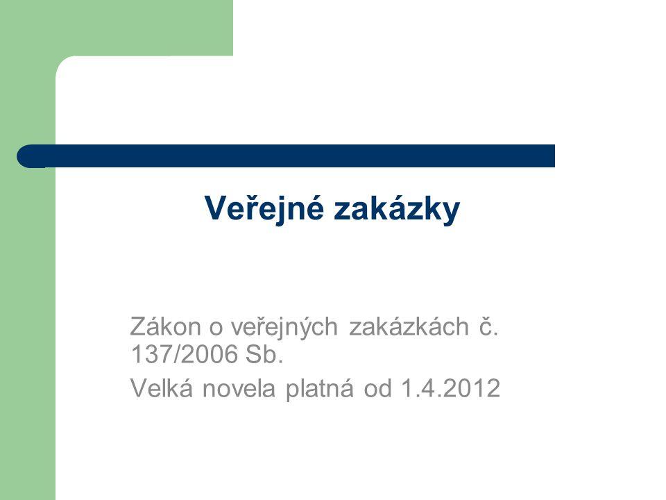 Veřejné zakázky Zákon o veřejných zakázkách č. 137/2006 Sb. Velká novela platná od 1.4.2012