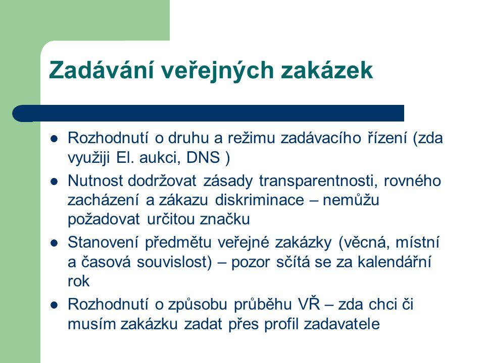 Zadávání veřejných zakázek Rozhodnutí o druhu a režimu zadávacího řízení (zda využiji El. aukci, DNS ) Nutnost dodržovat zásady transparentnosti, rovn