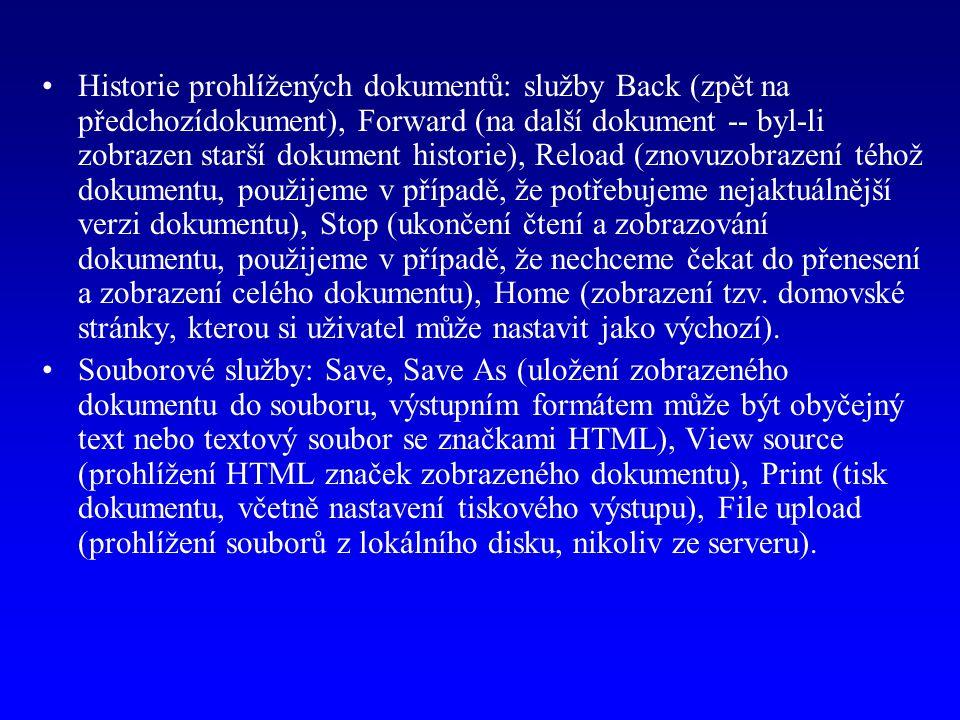 Historie prohlížených dokumentů: služby Back (zpět na předchozídokument), Forward (na další dokument -- byl-li zobrazen starší dokument historie), Reload (znovuzobrazení téhož dokumentu, použijeme v případě, že potřebujeme nejaktuálnější verzi dokumentu), Stop (ukončení čtení a zobrazování dokumentu, použijeme v případě, že nechceme čekat do přenesení a zobrazení celého dokumentu), Home (zobrazení tzv.