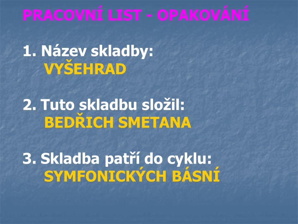 PRACOVNÍ LIST - OPAKOVÁNÍ 1.Název skladby: VYŠEHRAD 2.